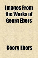 Images from the Works of Georg Ebers
