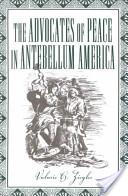 The Advocates of Peace in Antebellum America