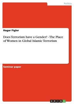 Does Terrorism have a Gender? - The Place of Women in Global Islamic Terrorism