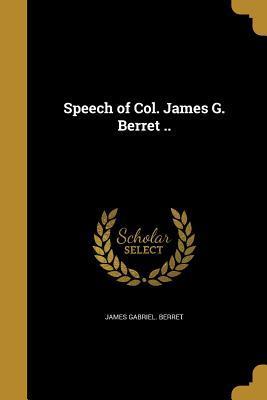 SPEECH OF COL JAMES G BERRET