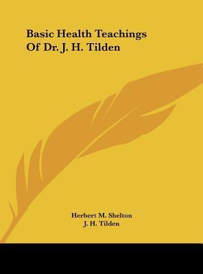Basic Health Teachings of Dr. J. H. Tilden
