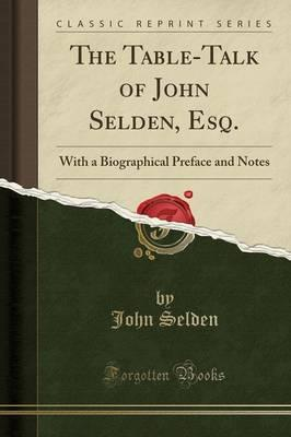 The Table-Talk of John Selden, Esq.