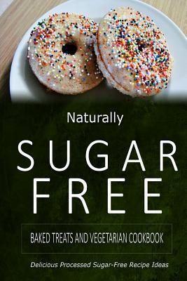 Naturally Sugar Free Baked Treats and Vegetarian Cookbook