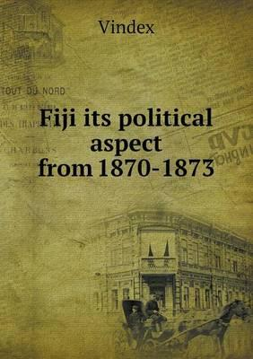 Fiji Its Political Aspect from 1870-1873