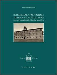 Il seminario tridentino. Sistema e architettura. Storie e modelli nelle Marche pontificie