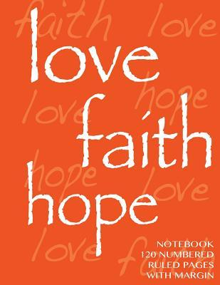 Love, Hope, Faith Notebook 120 numbered pages with margin