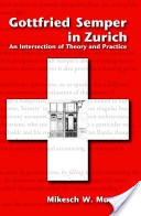 Gottfried Semper in Zurich - An Intersection of Theory and Practice