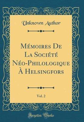 Mémoires De La Société Néo-Philologique À Helsingfors, Vol. 2 (Classic Reprint)