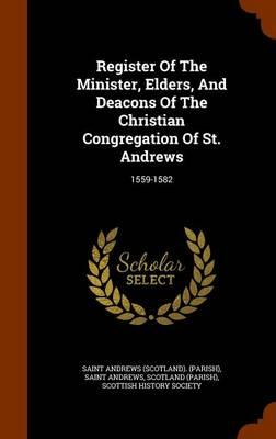 Register of the Minister, Elders, and Deacons of the Christian Congregation of St. Andrews
