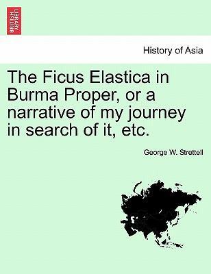 The Ficus Elastica in Burma Proper, or a narrative of my journey in search of it, etc
