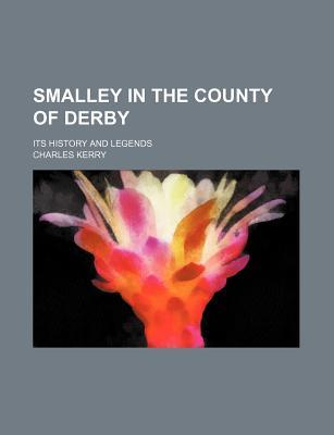 Smalley in the County of Derby; Its History and Legends