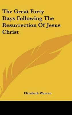 The Great Forty Days Following The Resurrection Of Jesus Christ