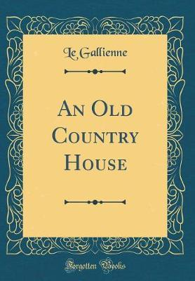 An Old Country House (Classic Reprint)
