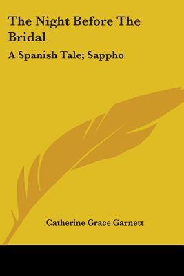 The Night Before The Bridal A Spanish Tale/Sappho A Dramatic Sketch And Other Poems