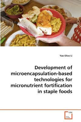 Development of microencapsulation-based technologies for micronutrient fortification in staple foods