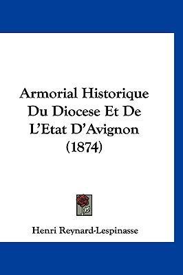 Armorial Historique Du Diocese Et de L'Etat D'Avignon (1874)