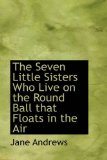 The Seven Little Sisters Who Live on the Round Ball That Floats in the Air
