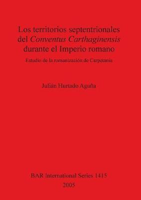 Los territorios septentrionales del Conventus Carthaginensis durante el Imperio romano