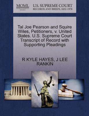 Tal Joe Pearson and Squire Wiles, Petitioners, V. United States. U.S. Supreme Court Transcript of Record with Supporting Pleadings