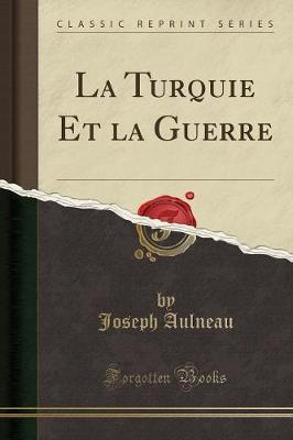 La Turquie Et la Guerre (Classic Reprint)