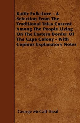 Kaffir Folk-Lore - A Selection From The Traditional Tales Current Among The People Living On The Eastern Border Of The Cape Colony - With Copious Explanatory Notes