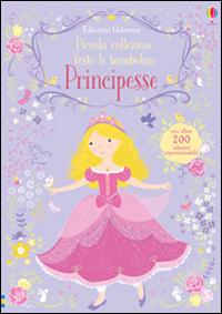 Principesse. Piccola collezione Vesto le bamboline. Con adesivi . Ediz. illustrata