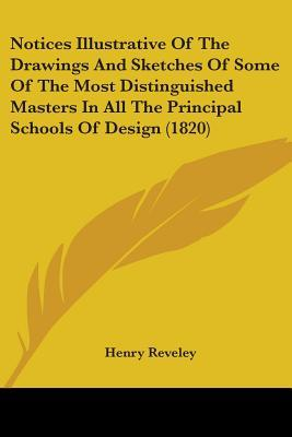 Notices Illustrative of the Drawings and Sketches of Some of the Most Distinguished Masters in All the Principal Schools of Design