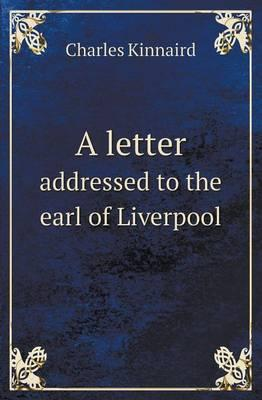 A Letter Addressed to the Earl of Liverpool