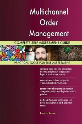 Multichannel Order Management Complete Self-Assessment Guide