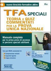 TFA speciali. Teoria e quiz commentati per la prova unica nazionale. Manuale completo per la prima prova di accesso ai percorsi speciali abilitanti