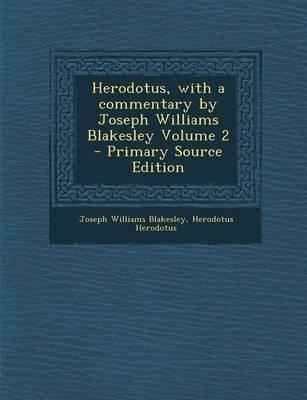 Herodotus, with a Commentary by Joseph Williams Blakesley Volume 2 - Primary Source Edition