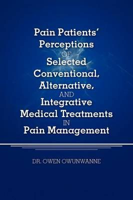 Pain Patients' Perceptions of Selected Conventional, Alternative, and Integrative Medical Treatments in Pain Management
