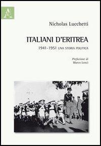 Italiani d'Eritrea. 1941-1951 una storia politica