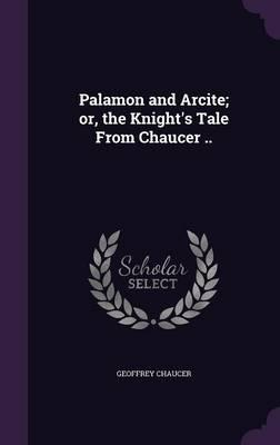 Palamon and Arcite; Or, the Knight's Tale from Chaucer