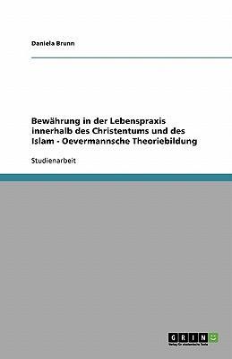 Bewährung in der Lebenspraxis innerhalb des Christentums und des Islam - Oevermannsche Theoriebildung