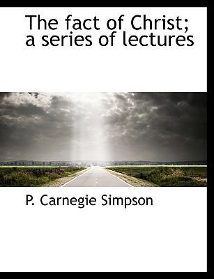 The fact of Christ; a series of lectures