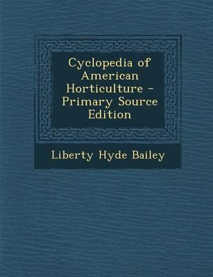 Cyclopedia of American Horticulture - Primary Source Edition