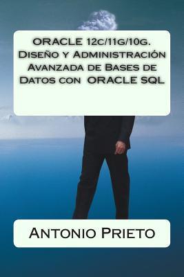 ORACLE 12c/11g/10g. Diseño y Administración Avanzada de Bases de Datos con  ORACLE SQL