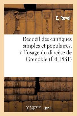 Recueil des Cantiques Simples et Populaires, a l'Usage du Diocese de Grenoble