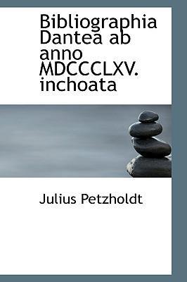 Bibliographia Dantea Ab Anno Mdccclxv. Inchoata
