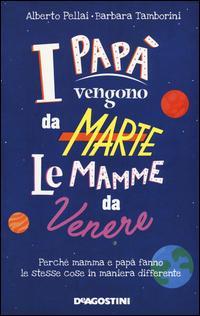 I papà vengono da Marte, le mamme da Venere. Perché mamma e papà fanno le stesse cose in maniera differente
