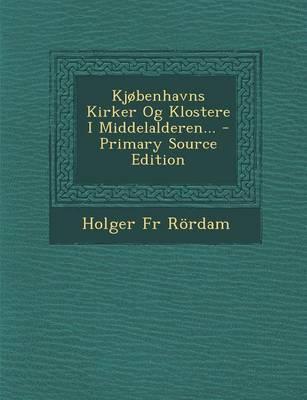 Kjobenhavns Kirker Og Klostere I Middelalderen... - Primary Source Edition
