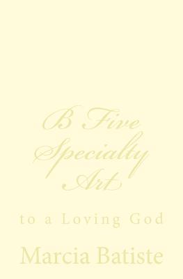 B Five Specialty Art
