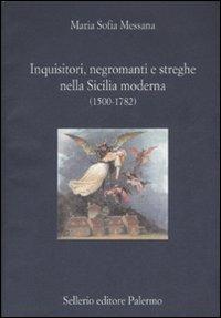 Inquisitori, negromanti, streghe nella Sicilia moderna (1500-1782)