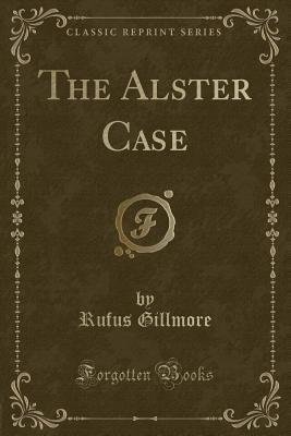 The Alster Case (Classic Reprint)
