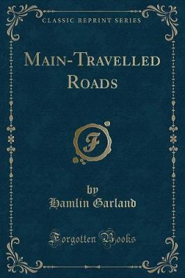 Main-Travelled Roads (Classic Reprint)