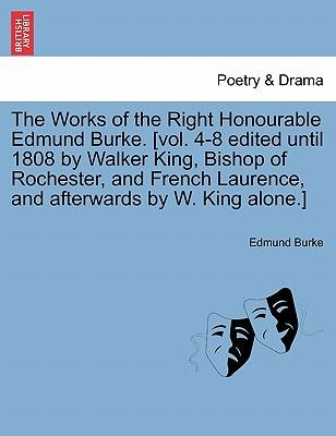 The Works of the Right Honourable Edmund Burke. [vol. 4-8 edited until 1808 by Walker King, Bishop of Rochester, and French Laurence, and afterwards by W. King alone.] Vol. III, New Edition
