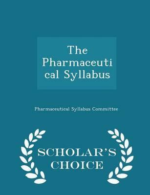 The Pharmaceutical Syllabus - Scholar's Choice Edition