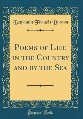Poems of Life in the Country and by the Sea (Classic Reprint)