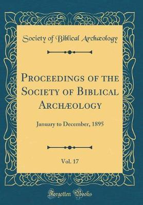 Proceedings of the Society of Biblical Archæology, Vol. 17